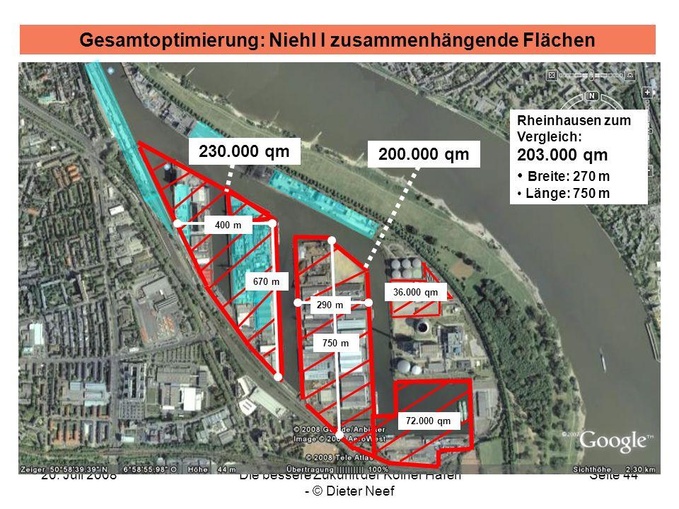 20. Juli 2008Die bessere Zukunft der Kölner Häfen - © Dieter Neef Seite 44 Gesamtoptimierung: Niehl I zusammenhängende Flächen 400 m 290 m 750 m Rhein