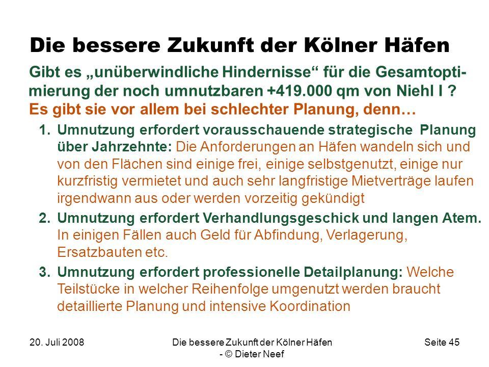 20. Juli 2008Die bessere Zukunft der Kölner Häfen - © Dieter Neef Seite 45 Die bessere Zukunft der Kölner Häfen Gibt es unüberwindliche Hindernisse fü