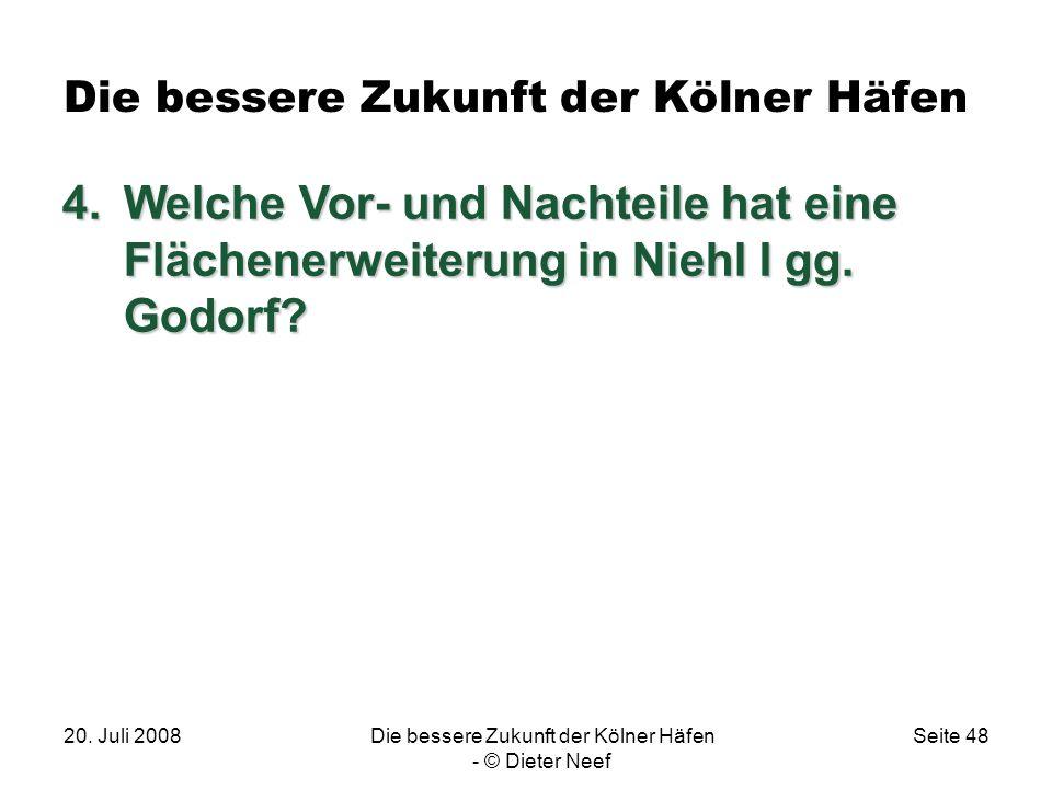 20. Juli 2008Die bessere Zukunft der Kölner Häfen - © Dieter Neef Seite 48 Die bessere Zukunft der Kölner Häfen 4.Welche Vor- und Nachteile hat eine F