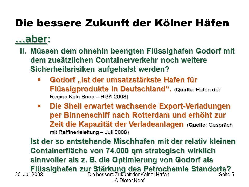 20. Juli 2008Die bessere Zukunft der Kölner Häfen - © Dieter Neef Seite 5 Die bessere Zukunft der Kölner Häfen. …aber: II.Müssen dem ohnehin beengten