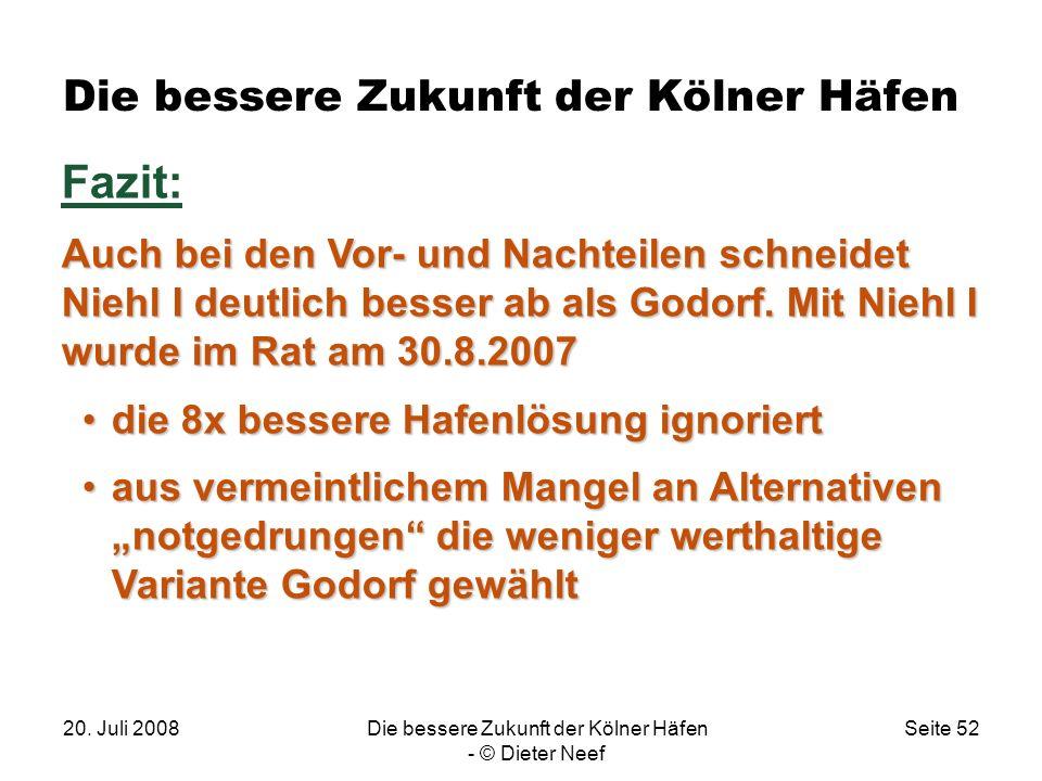 20. Juli 2008Die bessere Zukunft der Kölner Häfen - © Dieter Neef Seite 52 Die bessere Zukunft der Kölner Häfen Fazit: Auch bei den Vor- und Nachteile