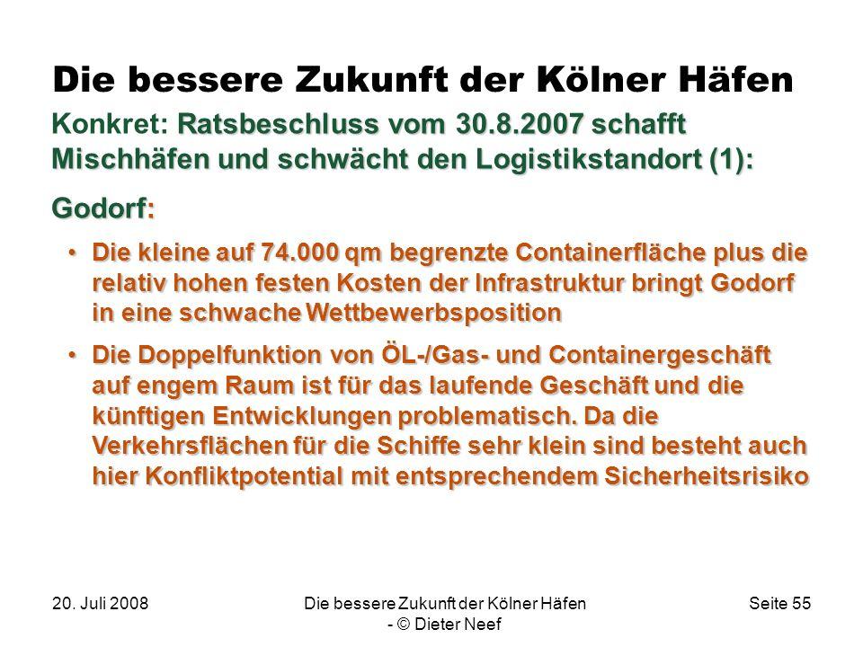 20. Juli 2008Die bessere Zukunft der Kölner Häfen - © Dieter Neef Seite 55 Die bessere Zukunft der Kölner Häfen Ratsbeschluss vom 30.8.2007 schafft Mi