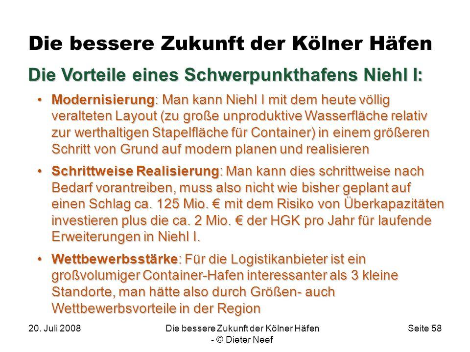 20. Juli 2008Die bessere Zukunft der Kölner Häfen - © Dieter Neef Seite 58 Die bessere Zukunft der Kölner Häfen Die Vorteile eines Schwerpunkthafens N