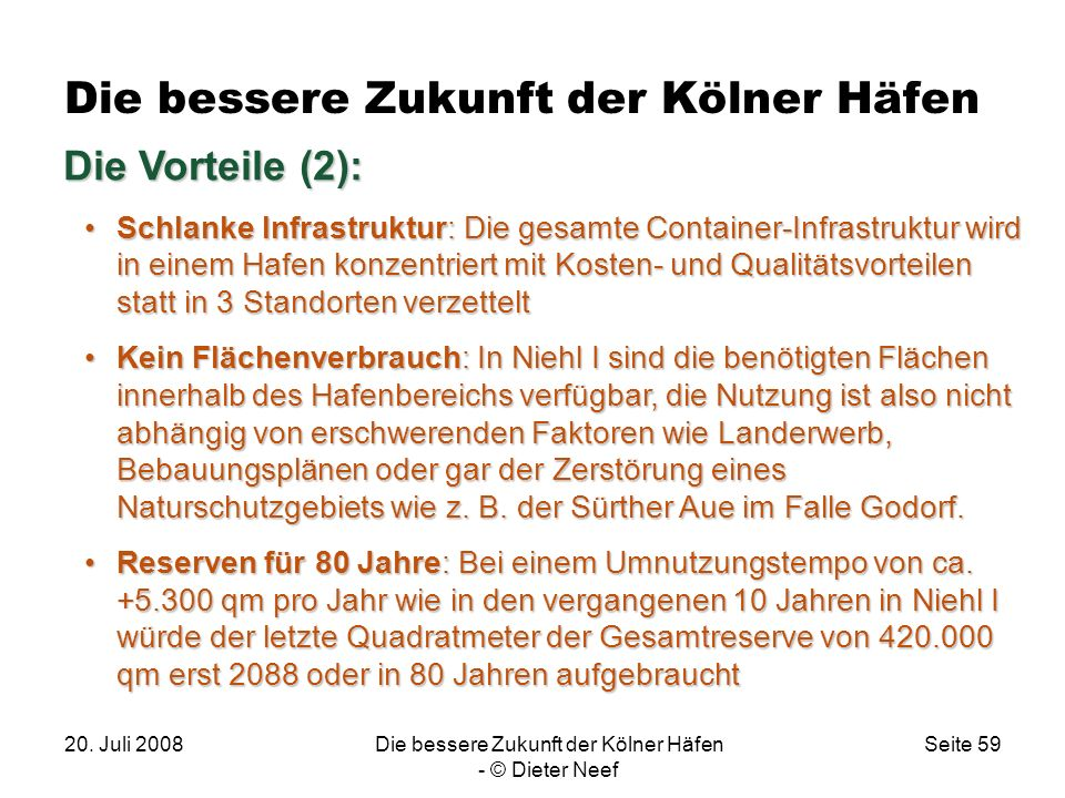 20. Juli 2008Die bessere Zukunft der Kölner Häfen - © Dieter Neef Seite 59 Die bessere Zukunft der Kölner Häfen Die Vorteile (2): Schlanke Infrastrukt