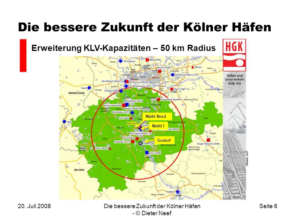 20. Juli 2008Die bessere Zukunft der Kölner Häfen - © Dieter Neef Seite 6 Die bessere Zukunft der Kölner Häfen Erweiterung KLV-Kapazitäten – 50 km Rad