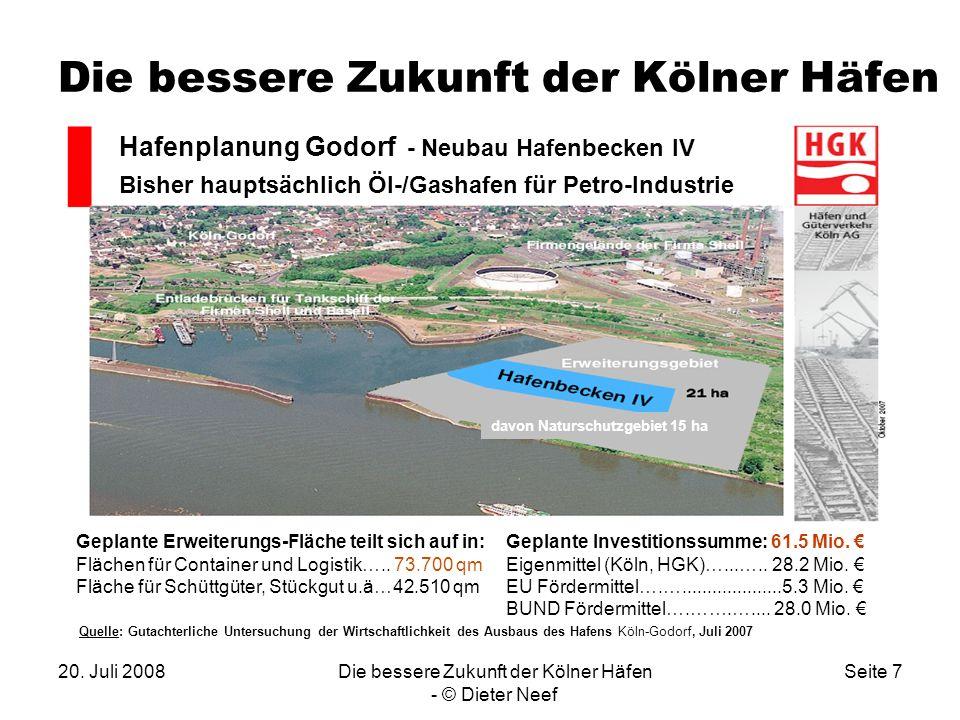 20. Juli 2008Die bessere Zukunft der Kölner Häfen - © Dieter Neef Seite 7 Die bessere Zukunft der Kölner Häfen. davon Naturschutzgebiet 15 ha Geplante