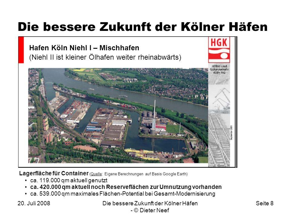 20. Juli 2008Die bessere Zukunft der Kölner Häfen - © Dieter Neef Seite 8 Die bessere Zukunft der Kölner Häfen I Hafen Köln Niehl I – Mischhafen (Nieh