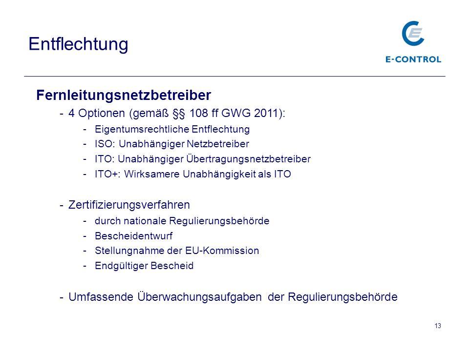 13 Entflechtung Fernleitungsnetzbetreiber -4 Optionen (gemäß §§ 108 ff GWG 2011): -Eigentumsrechtliche Entflechtung -ISO: Unabhängiger Netzbetreiber -