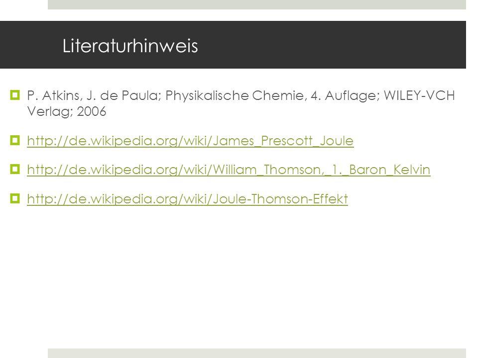Literaturhinweis P. Atkins, J. de Paula; Physikalische Chemie, 4. Auflage; WILEY-VCH Verlag; 2006 http://de.wikipedia.org/wiki/James_Prescott_Joule ht
