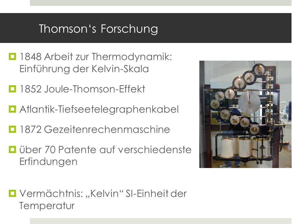 Thomsons Forschung 1848 Arbeit zur Thermodynamik: Einführung der Kelvin-Skala 1852 Joule-Thomson-Effekt Atlantik-Tiefseetelegraphenkabel 1872 Gezeiten