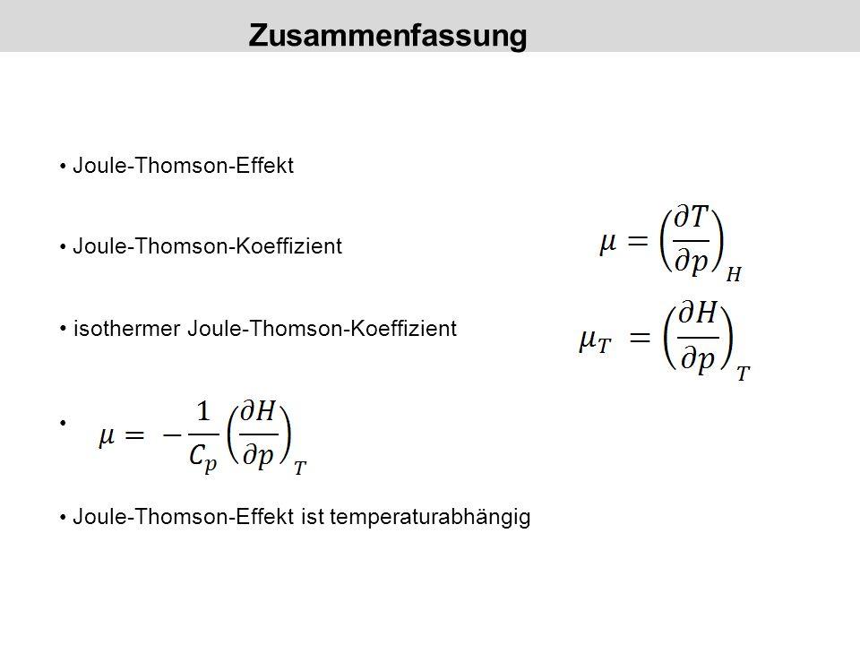 Zusammenfassung Joule-Thomson-Effekt Joule-Thomson-Koeffizient isothermer Joule-Thomson-Koeffizient Joule-Thomson-Effekt ist temperaturabhängig