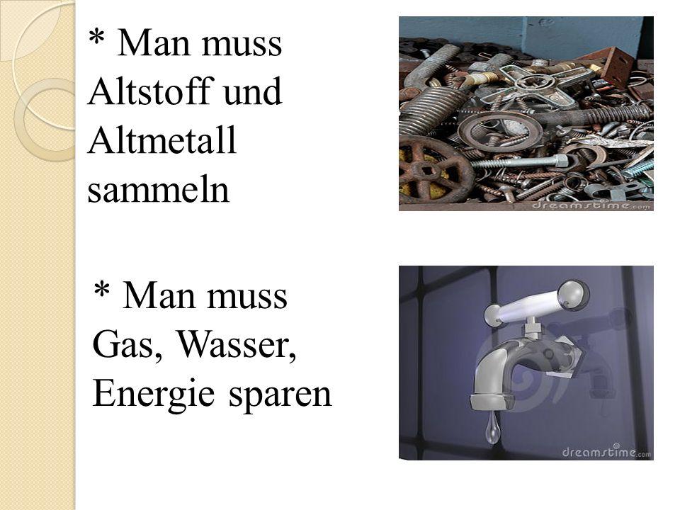 * Man muss Altstoff und Altmetall sammeln * Man muss Gas, Wasser, Energie sparen
