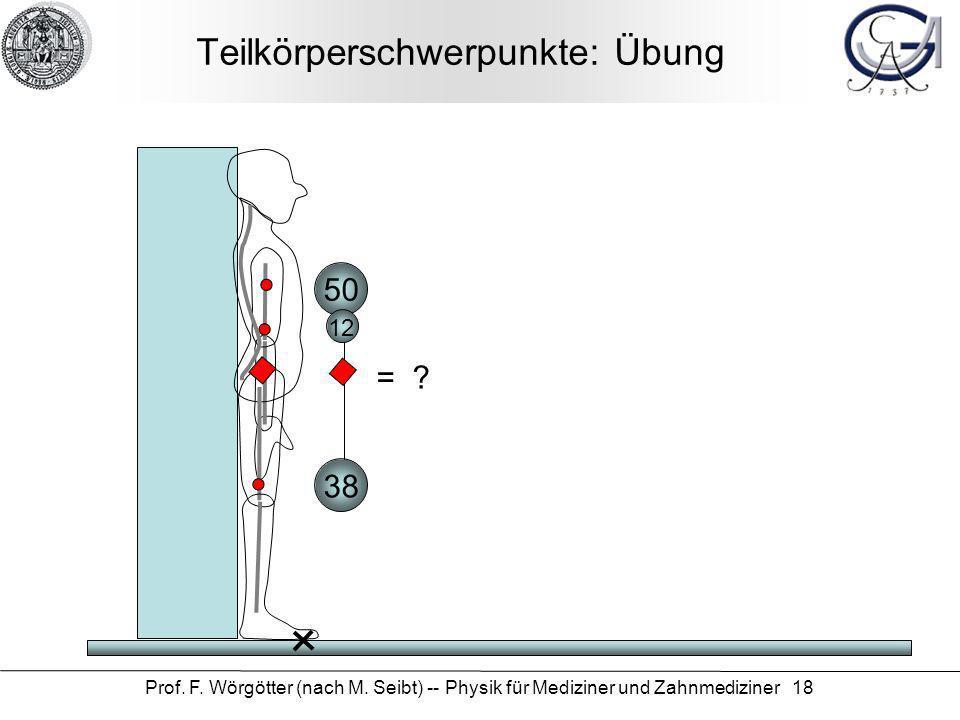 Prof. F. Wörgötter (nach M. Seibt) -- Physik für Mediziner und Zahnmediziner 18 Teilkörperschwerpunkte: Übung 50 38 12 = ?