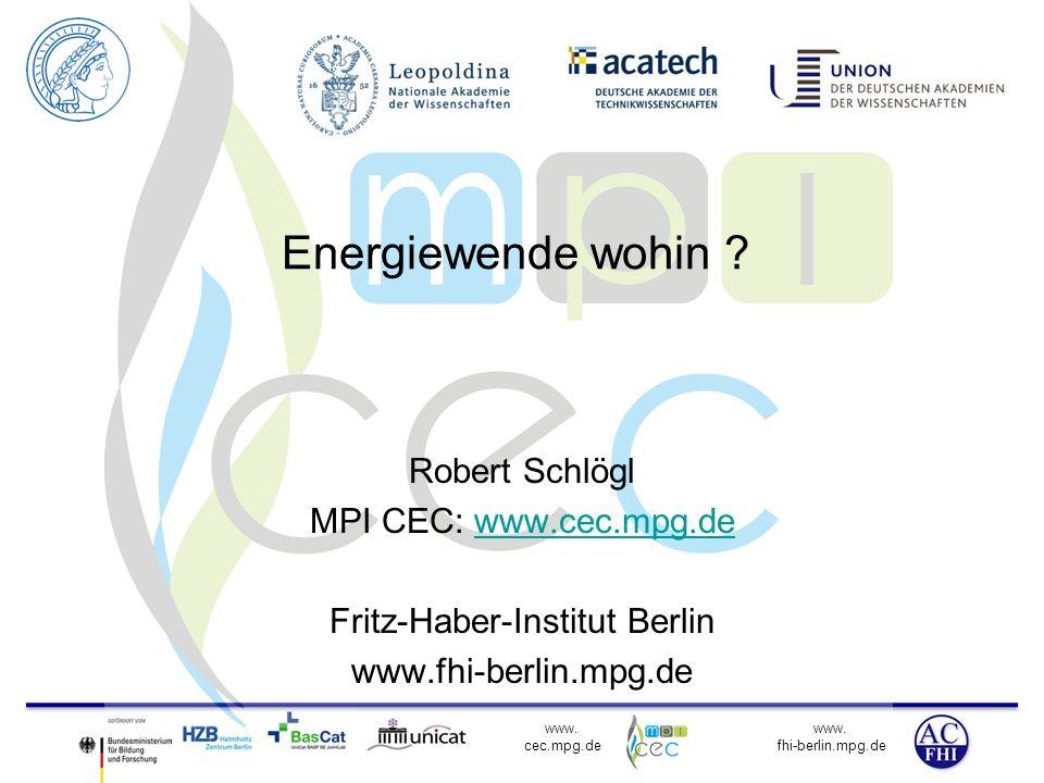 www. fhi-berlin.mpg.de www. cec.mpg.de Energiewende wohin ? Robert Schlögl MPI CEC: www.cec.mpg.dewww.cec.mpg.de Fritz-Haber-Institut Berlin www.fhi-b