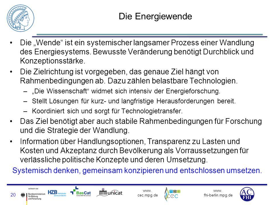 www. fhi-berlin.mpg.de www. cec.mpg.de Die Energiewende Die Wende ist ein systemischer langsamer Prozess einer Wandlung des Energiesystems. Bewusste V