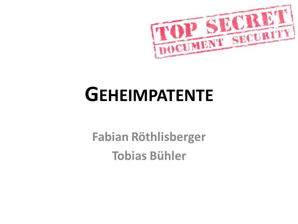 G EHEIMPATENTE Fabian Röthlisberger Tobias Bühler