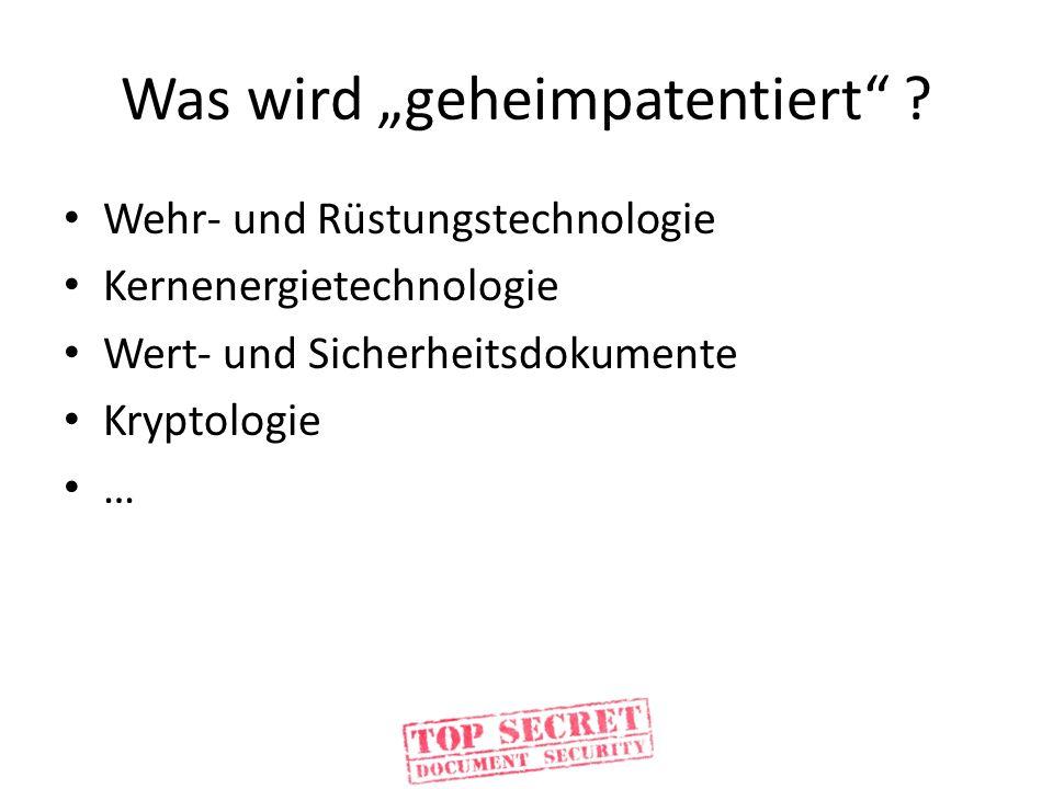 Was wird geheimpatentiert ? Wehr- und Rüstungstechnologie Kernenergietechnologie Wert- und Sicherheitsdokumente Kryptologie …