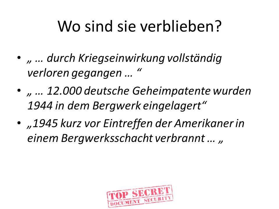 Wo sind sie verblieben? … durch Kriegseinwirkung vollständig verloren gegangen … … 12.000 deutsche Geheimpatente wurden 1944 in dem Bergwerk eingelage
