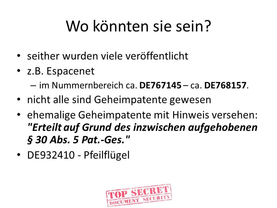 Wo könnten sie sein? seither wurden viele veröffentlicht z.B. Espacenet – im Nummernbereich ca. DE767145 – ca. DE768157. nicht alle sind Geheimpatente