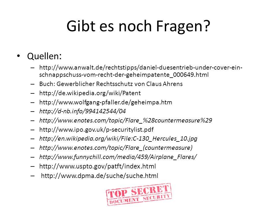 Gibt es noch Fragen? Quellen : – http://www.anwalt.de/rechtstipps/daniel-duesentrieb-under-cover-ein- schnappschuss-vom-recht-der-geheimpatente_000649