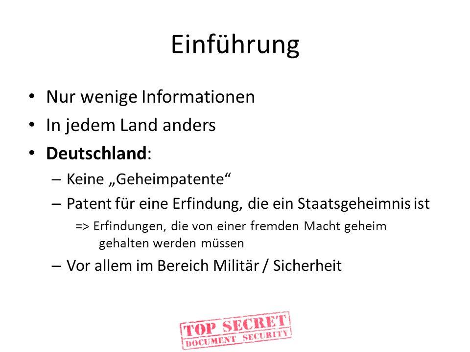 Einführung Nur wenige Informationen In jedem Land anders Deutschland: – Keine Geheimpatente – Patent für eine Erfindung, die ein Staatsgeheimnis ist =