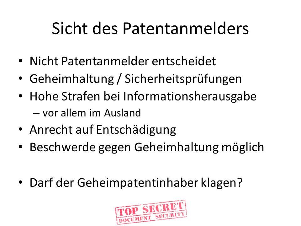Sicht des Patentanmelders Nicht Patentanmelder entscheidet Geheimhaltung / Sicherheitsprüfungen Hohe Strafen bei Informationsherausgabe – vor allem im