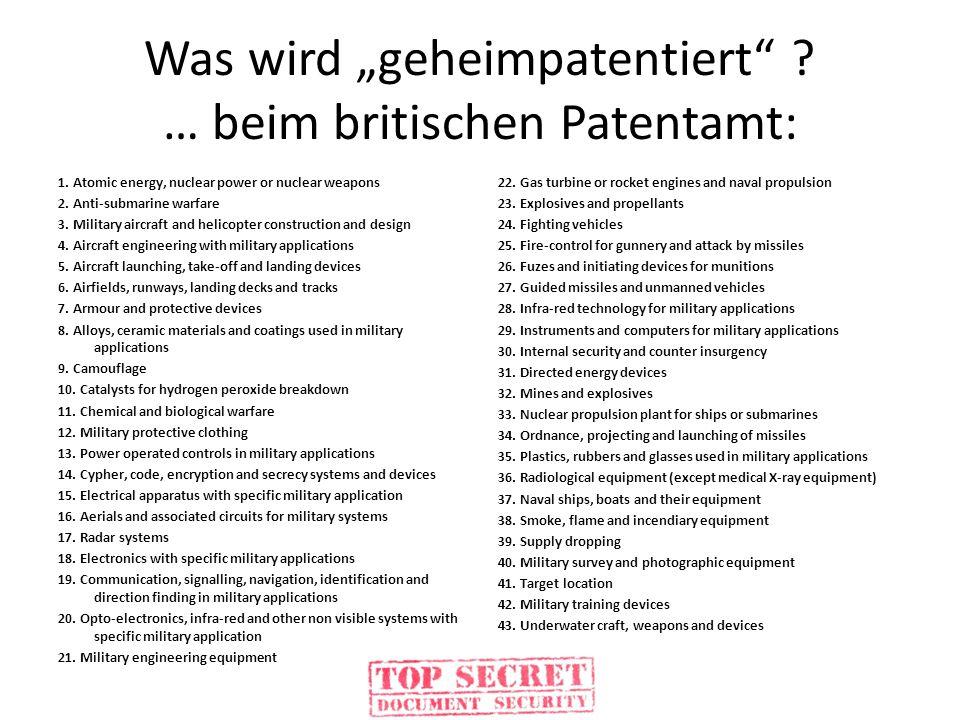 Was wird geheimpatentiert ? … beim britischen Patentamt: 1. Atomic energy, nuclear power or nuclear weapons 2. Anti-submarine warfare 3. Military airc