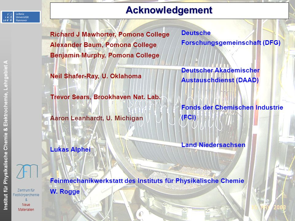 Institut für Physikalische Chemie & Elektrochemie, Lehrgebiet A Columbus, OH, June 2006.ppt Zentrum für Festkörperchemie & Neue Materialien Columbus, June 2011 Acknowledgement Richard J Mawhorter, Pomona College Alexander Baum, Pomona College Benjamin Murphy, Pomona College Neil Shafer-Ray, U.
