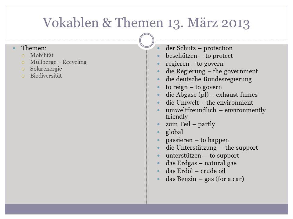 Vokablen & Themen 13. März 2013 Themen: Mobilität Müllberge – Recycling Solarenergie Biodiversität der Schutz – protection beschützen – to protect reg