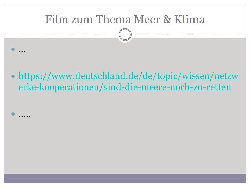 Film zum Thema Meer & Klima … https://www.deutschland.de/de/topic/wissen/netzw erke-kooperationen/sind-die-meere-noch-zu-retten https://www.deutschlan