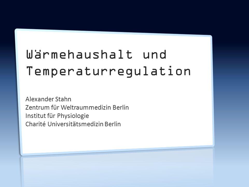 Wärmehaushalt und Temperaturregulation Alexander Stahn Zentrum für Weltraummedizin Berlin Institut für Physiologie Charité Universitätsmedizin Berlin