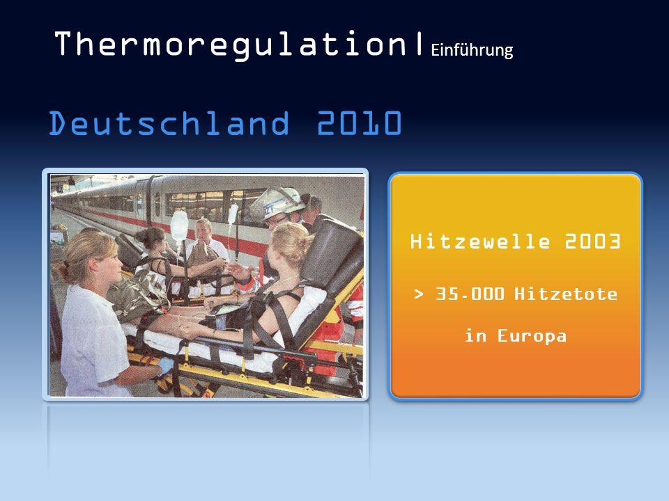 Thermoregulation| Einführung Deutschland 2010 Hitzewelle 2003 > 35.000 Hitzetote in Europa Hitzewelle 2003 > 35.000 Hitzetote in Europa