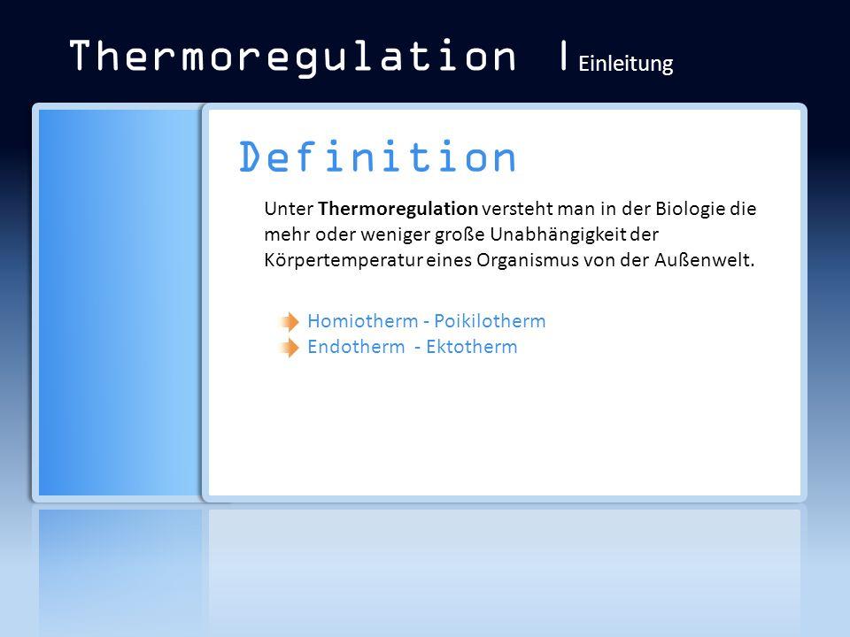 Thermoregulation | Einleitung Definition Unter Thermoregulation versteht man in der Biologie die mehr oder weniger große Unabhängigkeit der Körpertemp