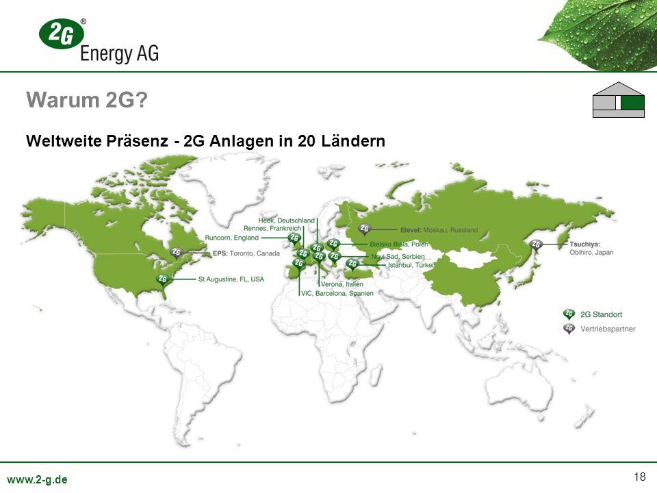 18 www.2-g.de Weltweite Präsenz - 2G Anlagen in 20 Ländern Warum 2G?