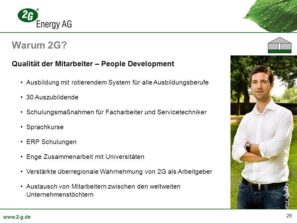 26 www.2-g.de Qualität der Mitarbeiter – People Development Ausbildung mit rotierendem System für alle Ausbildungsberufe 30 Auszubildende Schulungsmaß