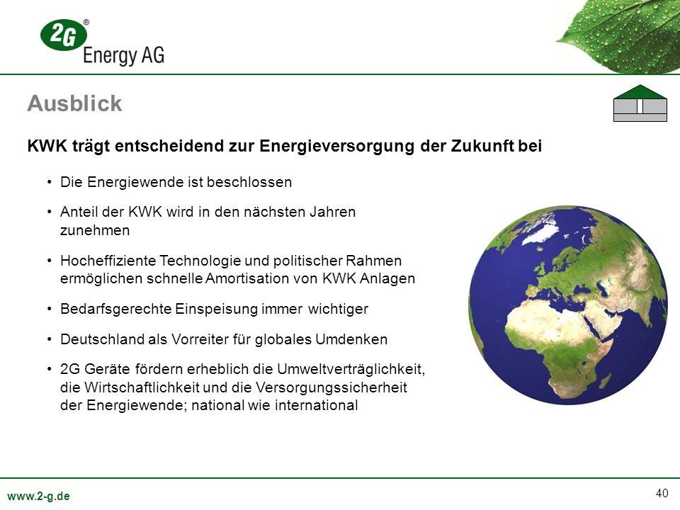 40 www.2-g.de Die Energiewende ist beschlossen Anteil der KWK wird in den nächsten Jahren zunehmen Hocheffiziente Technologie und politischer Rahmen e