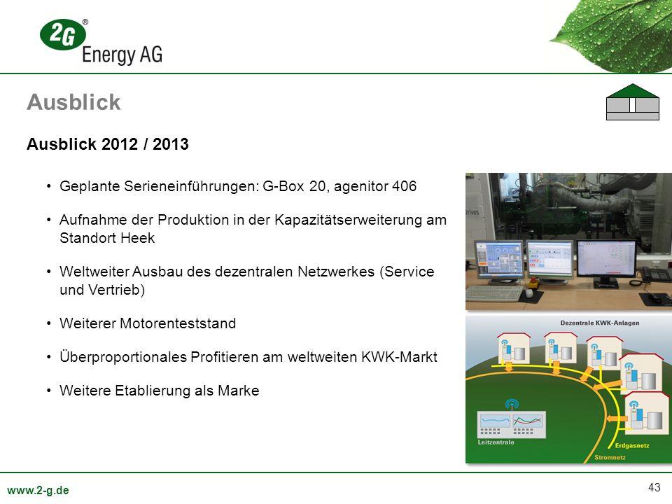 43 www.2-g.de Ausblick 2012 / 2013 Geplante Serieneinführungen: G-Box 20, agenitor 406 Aufnahme der Produktion in der Kapazitätserweiterung am Standor