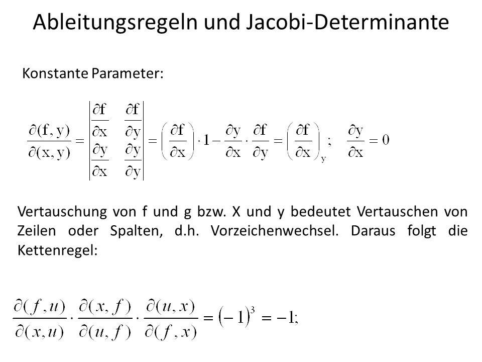 Ableitungsregeln und Jacobi-Determinante Konstante Parameter: Vertauschung von f und g bzw. X und y bedeutet Vertauschen von Zeilen oder Spalten, d.h.