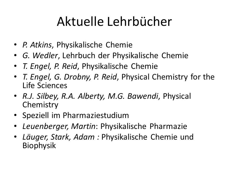 Aktuelle Lehrbücher P. Atkins, Physikalische Chemie G. Wedler, Lehrbuch der Physikalische Chemie T. Engel, P. Reid, Physikalische Chemie T. Engel, G.