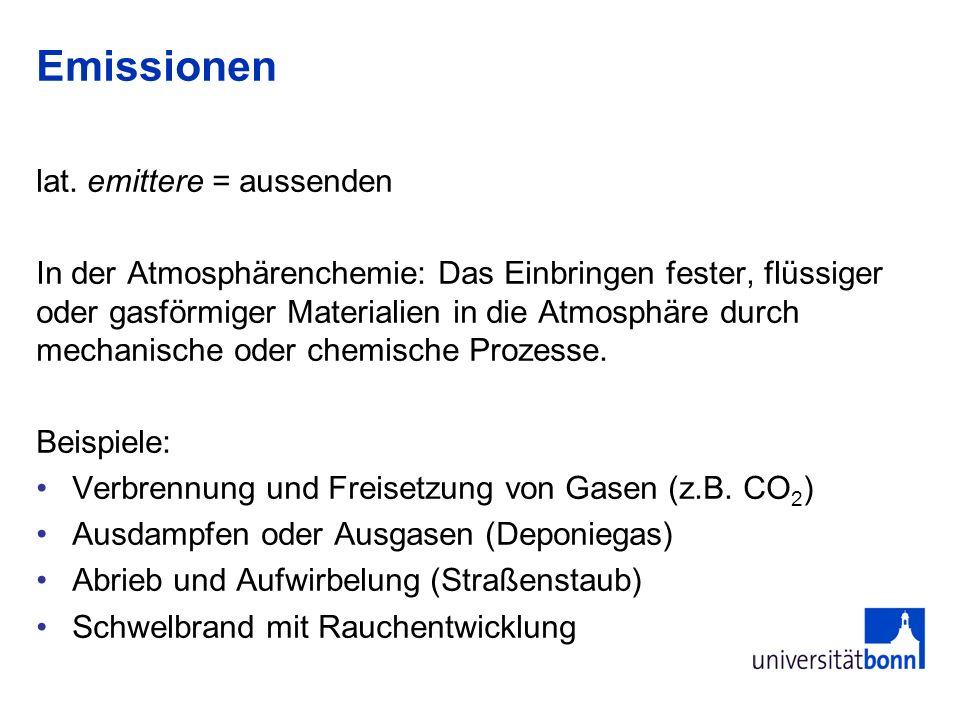 Emissionen lat. emittere = aussenden In der Atmosphärenchemie: Das Einbringen fester, flüssiger oder gasförmiger Materialien in die Atmosphäre durch m