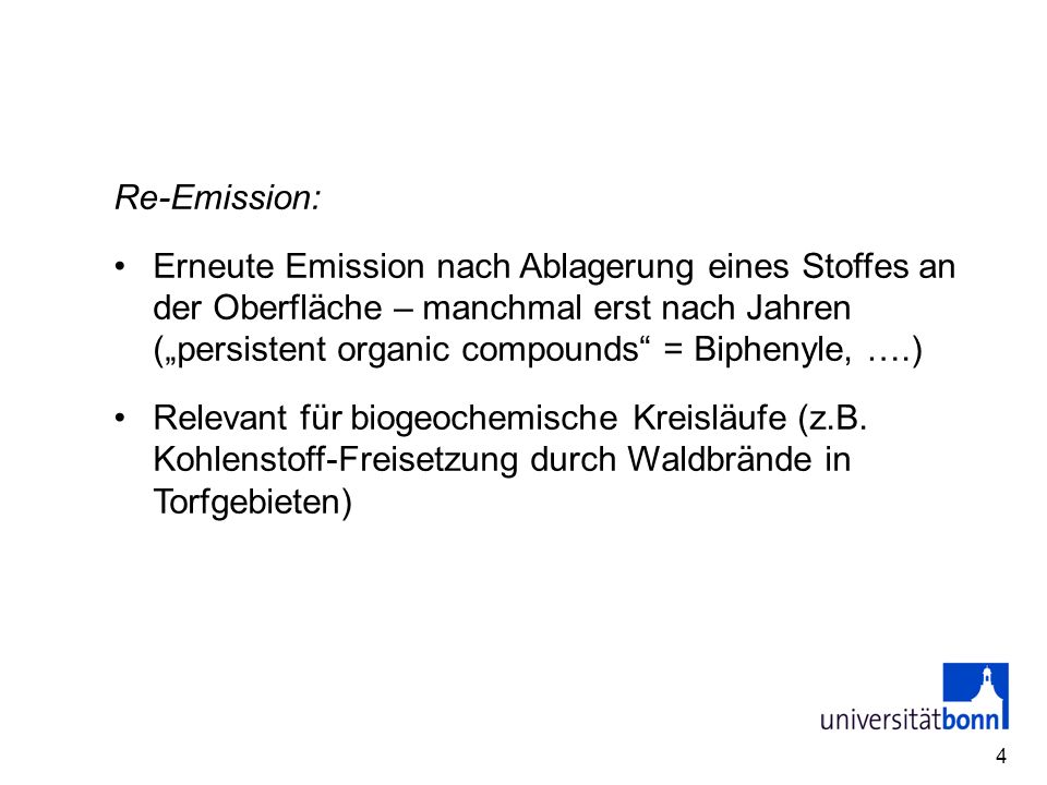 4 Re-Emission: Erneute Emission nach Ablagerung eines Stoffes an der Oberfläche – manchmal erst nach Jahren (persistent organic compounds = Biphenyle,