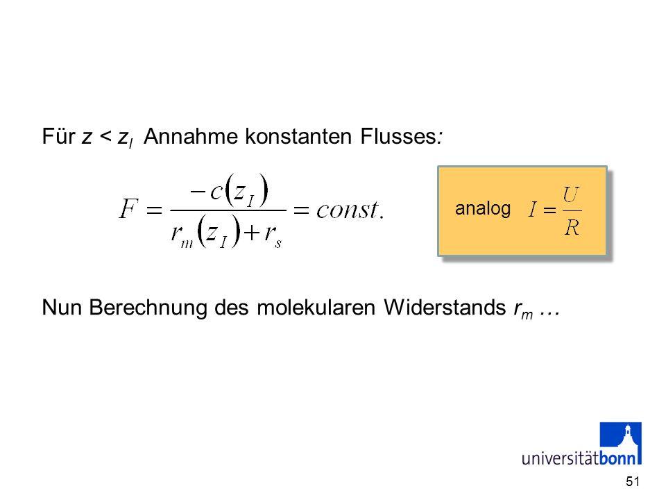 51 Nun Berechnung des molekularen Widerstands r m … Für z < z I Annahme konstanten Flusses: analog