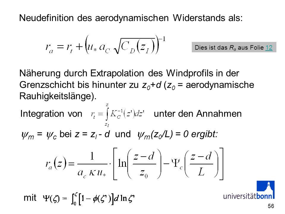 56 Neudefinition des aerodynamischen Widerstands als: Näherung durch Extrapolation des Windprofils in der Grenzschicht bis hinunter zu z 0 +d (z 0 = a