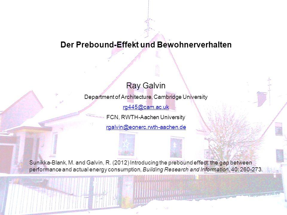 Der Prebound-Effekt und Bewohnerverhalten Ray Galvin Department of Architecture, Cambridge University rg445@cam.ac.uk FCN, RWTH-Aachen University rgal