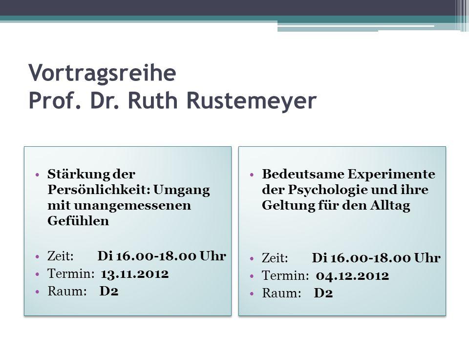 Vortragsreihe Prof. Dr. Ruth Rustemeyer Stärkung der Persönlichkeit: Umgang mit unangemessenen Gefühlen Zeit: Di 16.00-18.00 Uhr Termin: 13.11.2012 Ra
