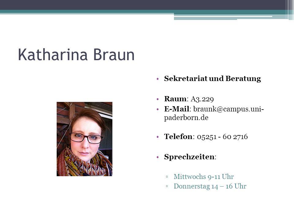 Katharina Braun Sekretariat und Beratung Raum: A3.229 E-Mail: braunk@campus.uni- paderborn.de Telefon: 05251 - 60 2716 Sprechzeiten: Mittwochs 9-11 Uh