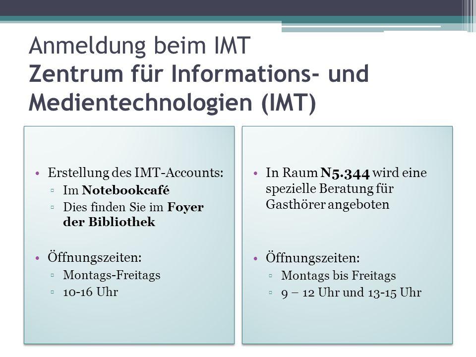 Anmeldung beim IMT Zentrum für Informations- und Medientechnologien (IMT) Erstellung des IMT-Accounts: Im Notebookcafé Dies finden Sie im Foyer der Bi
