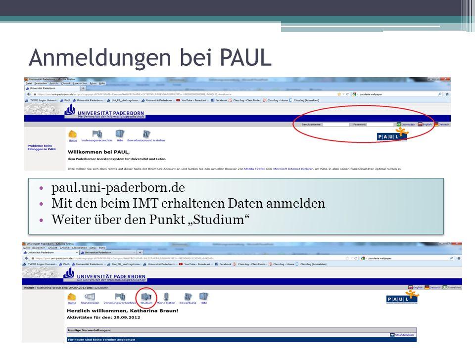 Anmeldungen bei PAUL paul.uni-paderborn.de Mit den beim IMT erhaltenen Daten anmelden Weiter über den Punkt Studium paul.uni-paderborn.de Mit den beim