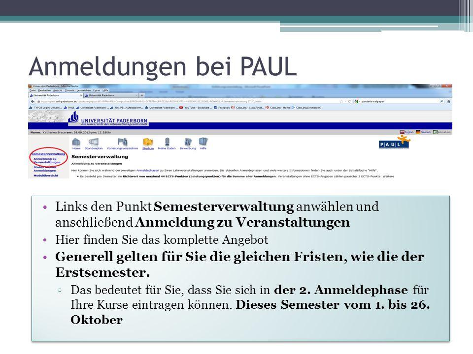 Anmeldungen bei PAUL Links den Punkt Semesterverwaltung anwählen und anschließend Anmeldung zu Veranstaltungen Hier finden Sie das komplette Angebot G