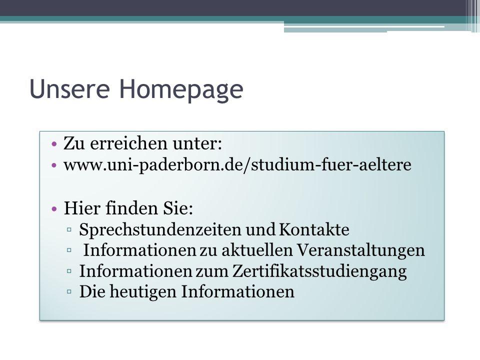 Unsere Homepage Zu erreichen unter: www.uni-paderborn.de/studium-fuer-aeltere Hier finden Sie: Sprechstundenzeiten und Kontakte Informationen zu aktue